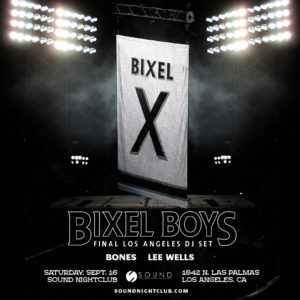 Bixel Boys Final Los Angeles DJ Set Bones Lee Wells Sound Nightclub 2017 flyer