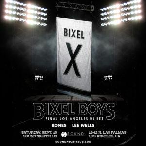 Bixel Boys Final Los Angeles DJ Set Bones Lee Wells Sound Nightclub 2017 flyer