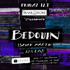 Bedouin Isaiah_Martin Ray_Kash Sound_Nightclub Framework December