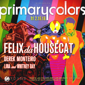 Primary_Colors Felix_Da_Housecat February Sound_Nightclub 2018