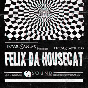 Felix Da Housecat Framework Sound Nightclub April 26 2019
