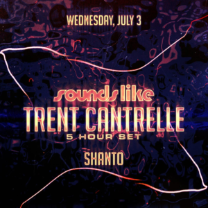 Sounds Like Trent Canrelle Shanto Sound Nightclub July 2019