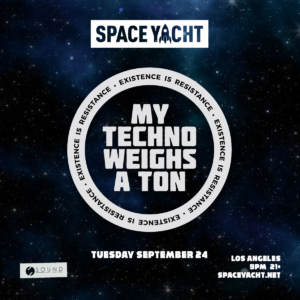 My Techno Weighs a Ton Space Yacht Sound Nightclub September 2019