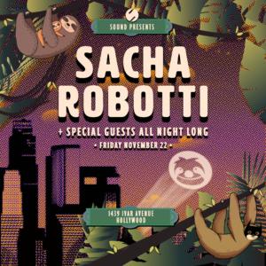 Sacha Robotti + Special Guests All Night Long Sound Nightclub November 22 2019 Sloth Sanctuarty